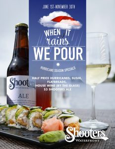 50% off flatbreads, house wines by the glass and $3 Shooters Ale when it is actively raining outside during Hurricane season at Shooters.